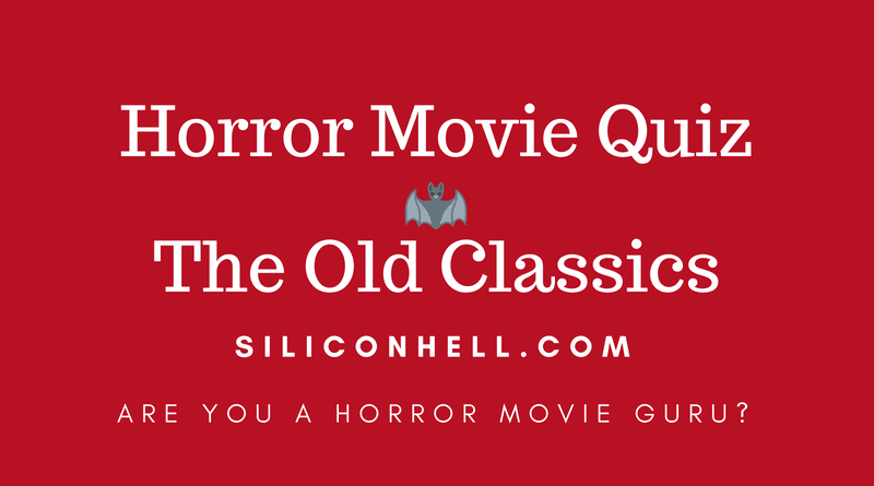 Horror Movie Quiz - Old Classics from the 1920s to the 1980s